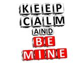 3d keep calm and be mine button click here block text Stock Illustration