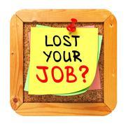 Lost Your Job?. Yellow Sticker on Bulletin. - stock illustration