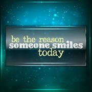 be the reason someone smiles today. - stock illustration
