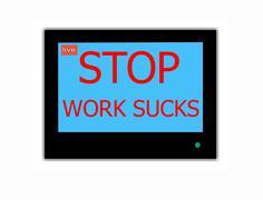 Slogan stop  work sucks  on television screen Stock Illustration