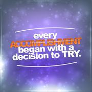 every accomplishment began with a decision to try - stock illustration