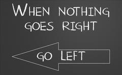 when nothing goes right go left - stock photo