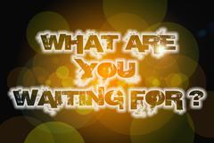 what are you waiting for concept - stock illustration