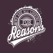 We Are All Looking For Reasons T-shirt Typography, Vector Illust Stock Illustration