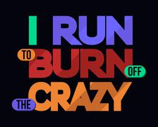 I Run To Burn Off Crazy, T-shirt Typography Graphics, Vector Illustration Stock Illustration