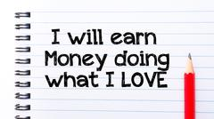 Text written on notebook page I will Earn Money Doing what I love  - stock photo