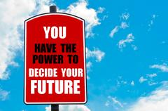 You Have The Power To Decide Your Future motivational quote  - stock photo