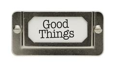 Good Things File Drawer Label Isolated on a White Background. - stock photo