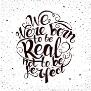 Stock Illustration of We were born to be real not  perfect.  quote poster