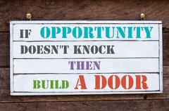 If Opportunity Doesn't Knock Then Build A Door - stock photo