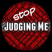 Stock Illustration of Stop Judging Me Means Warning Sign And Decide
