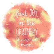 Stock Illustration of Find joy in the ordinary. hand drawn lettering on watercolor background