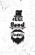 Feel good today. Hipster motivational quote poster - stock illustration