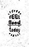 Feel good today. Motivational grunge poster - stock illustration