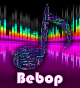 Bebop Music Means Sound Track And Audio Stock Illustration