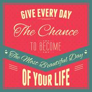 """A vector illustration of typography : """"Give every day the chance to become th - stock illustration"""