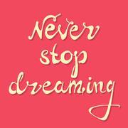 Never stop dreaming. Vector art - stock illustration