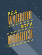Inspirational quote. Be A Warrior Not A Worrier. Piirros