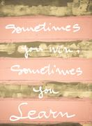 Concept image of Sometimes you win, sometimes you learn motivational quote ha - stock photo