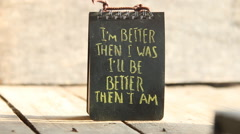I'm better than I was, I'll be better than I am - text Stock Footage