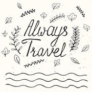 Always travel. Inspirational quote Piirros