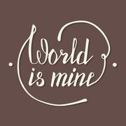 World is mine. Hand lettering quote Stock Illustration
