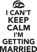 I can't keep calm I'm getting married - stock illustration
