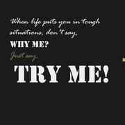 When life puts you in tough situations, don't say, Why me' Just say, Try me - stock illustration
