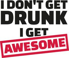 I Don't get drunk i get awsome slogan - stock illustration