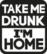 Take me drunk I'm home slogan - stock illustration