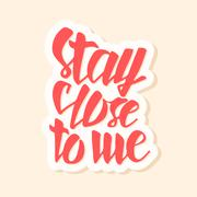 Stay close to me. Typographic handrawn phrase - stock illustration