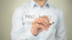 Make Money Without Working , man writing on transparent screen Stock Footage