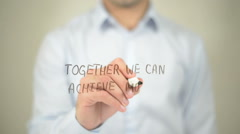 Together We Can Achieve More , man writing on transparent screen Stock Footage