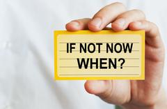 If Not Now, When - stock photo