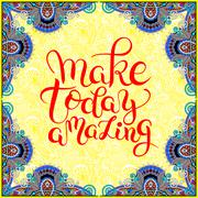 Make today amazing hand drawn typography poster on ethnic floral Stock Illustration