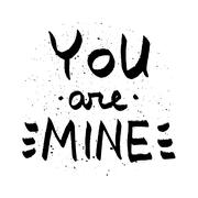 You Are Mine lettering. Romantic quote black on white with paint spots Stock Illustration