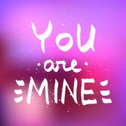 You Are Mine lettering. Romantic quote on blurred background vector - stock illustration