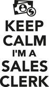 Keep calm I'm a Sales clerk - stock illustration