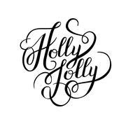 original black and white holly jolly hand written phrase, callig - stock illustration