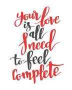 Your love is all I need to feel complete. Modern calligraphy quote, brush font Stock Illustration
