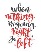 When nothing is going right, go left. Modern calligraphy quote, brush font - stock illustration