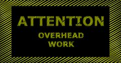 ATTENTION OVERHEAD WORK scribble text sign Stock Illustration