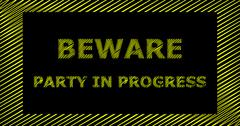 BEWARE PARTY IN PROGRESS scribble text sign Stock Illustration