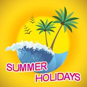 Summer Holidays Represents Vacation Getaway And Break - stock illustration