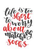 Life is too short to worry about matching socks. Brush hand drawn calligraphy Stock Illustration