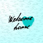 Welcome home card or poster. Hand drawn lettering. Modern calligraphy. Artist Stock Illustration