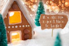 Gingerbread House, Bronze Background, Quote Always Good Time Begin Stock Photos