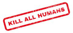 Kill All Humans Text Rubber Stamp Stock Illustration