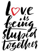 Hand drawn black lettering print. Love is being stupid together. St. Valentines Stock Illustration