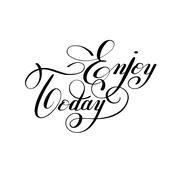 Enjoy today handwritten lettering positive inscription phrase Stock Illustration